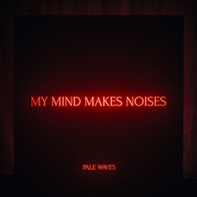 Image result for pale waves - my mind makes noises