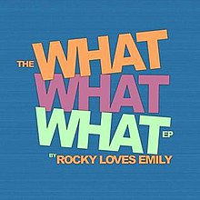 Rocky Loves Emily What What What EP cover.JPG
