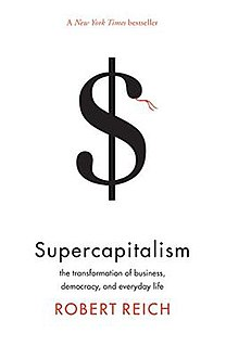 <i>Supercapitalism: The Transformation of Business, Democracy, and Everyday Life</i>