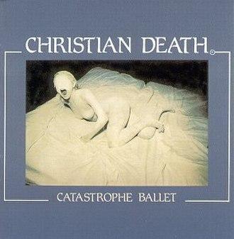 Catastrophe Ballet - Image: Christian Death Catastrophe Ballet