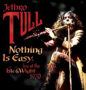 Nothing Is Easy: Live at the Isle of Wight 1970 - Image: Jethro Tull Nothing Is Easy CD