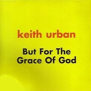But for the Grace of God - Image: Keith Urban Grace of God