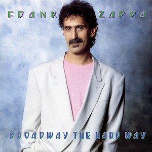 Broadway the Hard Way - Image: Zappa Broadway The Hard Way