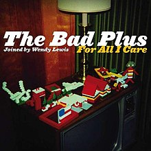 The Bad Plus - For All I Care.jpg