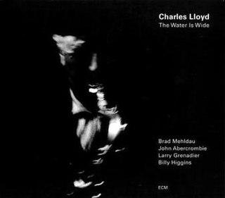 <i>The Water Is Wide</i> (Charles Lloyd album) 2000 studio album by Charles Lloyd