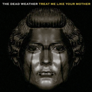 Treat Me Like Your Mother - Image: Dead weather treat me like your mother