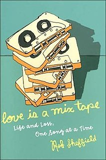 <i>Love is a Mix Tape</i> autobiography memoir by Rob Sheffield