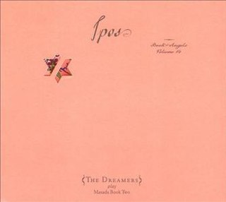 <i>Ipos: Book of Angels Volume 14</i> 2010 studio album by The Dreamers