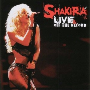 Live & off the Record - Image: Shakira Live & off the Record