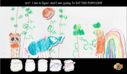 Various crayon-drawn sprites standing on a crayon-drawn setting. The designs are crude and simple, and depict a rainbow, the fictional ponycorns, a tiger, a coconut, and a girl. The top portion of the screen shows dialogue, while the bottom portion shows the girl's inventory.