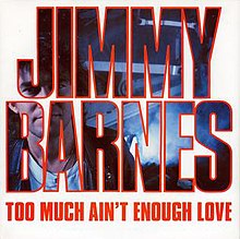 Too Much Ain't Enough Love by Jimmy Barnes.jpg
