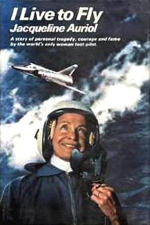 Jacqueline Auriol - I Live to Fly - Auriol's autobiography