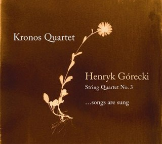 <i>Henryk Górecki: String Quartet No. 3 (...songs are sung)</i> 2007 studio album by Kronos Quartet