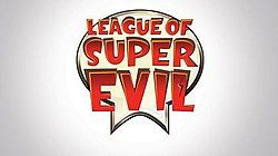 League of Super Evil Title Card.jpg
