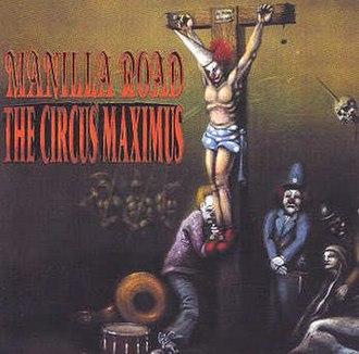 The Circus Maximus - Image: Manilla road the circus maximus