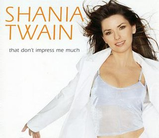 That Dont Impress Me Much 1998 single by Shania Twain