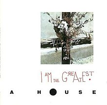A house i am the greatest album cover.jpg