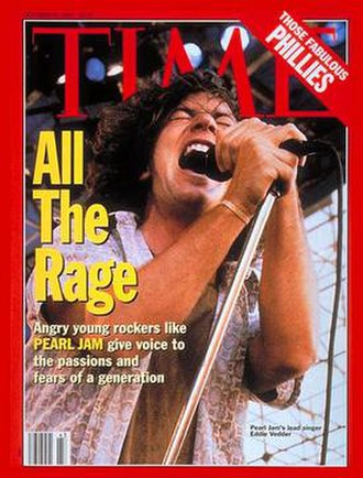 Eddie Vedder - Eddie Vedder appeared on the cover of the October 25, 1993 issue of Time, as part of the feature article discussing the rising popularity of the grunge movement. Vedder had declined to participate, and was upset with the magazine about the cover.