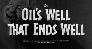 <i>Oils Well That Ends Well</i> 1958 film by Jules White