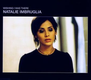 Wishing I Was There 1998 single by Natalie Imbruglia
