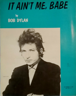 It Aint Me Babe 1964 song by Bob Dylan