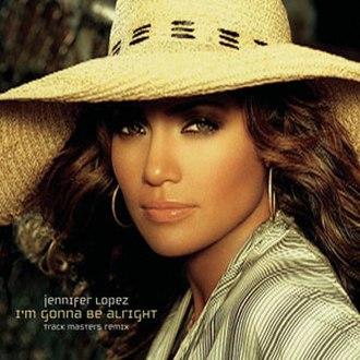 I'm Gonna Be Alright - Image: Jennifer Lopez Im Gonna Be Alright Remix CD single cover