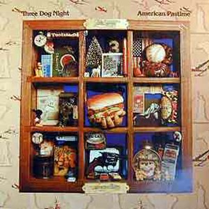 American Pastime - Image: Three Dog Night American Pastime