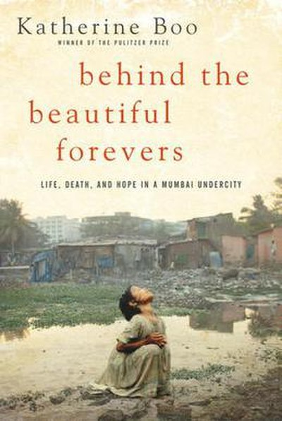 Picture of a book: Behind The Beautiful Forevers: Life, Death, And Hope In A Mumbai Undercity