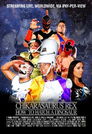 Chikarasaurus Rex: How to Hatch a Dinosaur - Promotional poster featuring various Chikara wrestlers