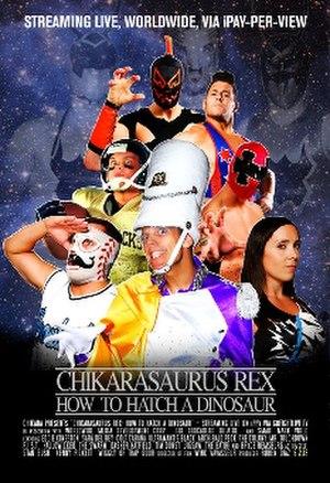 Chikarasaurus Rex: How to Hatch a Dinosaur - Promotional poster featuring various Chikara wrestlers