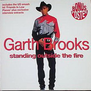 Standing Outside the Fire - Image: Standing Outside The Fire (Garth Brooks single cover art)