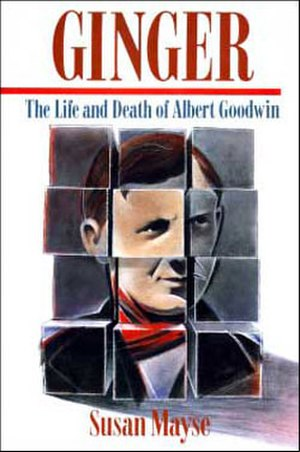 Ginger: The Life and Death of Albert Goodwin - First edition cover of Canadian release
