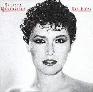 <i>Hey Ricky</i> 1982 studio album by Melissa Manchester