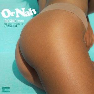 Or Nah (The Game song) - Image: Or Nah (feat. Too $hort, Problem, AV, Eric Bellinger) Single