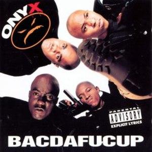 Bacdafucup - Image: Bacdafucup (Onyx album cover art)