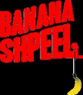 <i>Banana Shpeel</i>