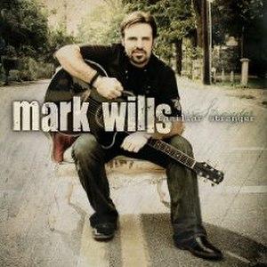 Familiar Stranger (Mark Wills album) - Image: Familiar Stranger