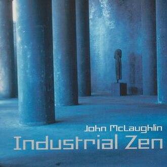 Industrial Zen - Image: John Mc Laughlin – Industrial Zen