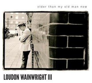 <i>Older Than My Old Man Now</i> 2012 studio album by Loudon Wainwright III