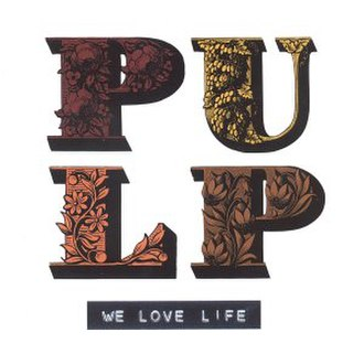 We Love Life - Image: Pulp We Love Life