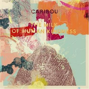 The Milk of Human Kindness - Image: The Milk Of Human Kindness (Caribou album cover)