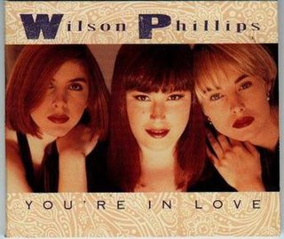 Youre in Love (Wilson Phillips song) 1991 single by Wilson Phillips