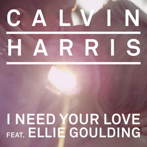 I Need Your Love (Calvin Harris song) - Image: Calvin Harris I Need Your Love ft Ellie Goulding