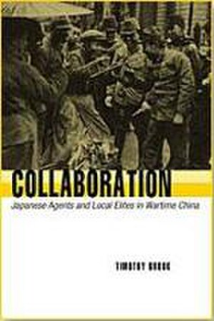 Collaboration: Japanese Agents and Local Elites in Wartime China - Front cover of Collaboration