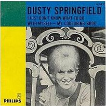 Dusty Springfield – I Just Don't Know What to Do with Myself.jpg