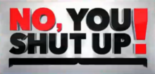No You Shut Up titlecard.png