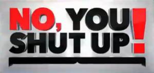 No, You Shut Up! - No, You Shut Up! title card.