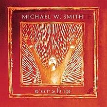 Worship (Michael W  Smith album) - Wikipedia