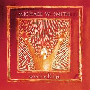Worship (Michael W. Smith album) - Image: Worship Album