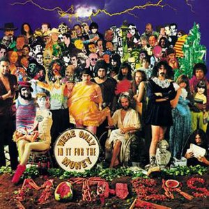 We're Only in It for the Money - The intended front cover of the album was a notorious parody of the Beatles' Sgt. Pepper's Lonely Hearts Club Band. At the insistence of the record company, the image became part of the gatefold sleeve.
